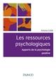 LES RESSOURCES PSYCHOLOGIQUES - APPORTS DE LA PSYCHOLOGIE POSITIVE Csillik Antonia Dunod