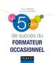 LES 5 CLES DE SUCCES DU FORMATEUR OCCASIONNEL Houllier Jean-Roch Dunod