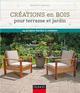CREATIONS EN BOIS POUR TERRASSE ET JARDIN - 25 PROJETS FACILES A REALISER ANDERSON DUNOD