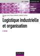 LOGISTIQUE INDUSTRIELLE ET ORGANISATION - 5E ED. - COURS, EXERCICES ET ETUDES DE CAS