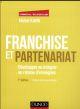 FRANCHISE ET PARTENARIAT - 4E ED. - DEVELOPPER OU INTEGRER UN RESEAU D'ENSEIGNES