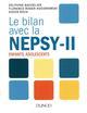 LE BILAN AVEC LA NEPSY-II - ENFANTS, ADOLESCENTS BACHELIER DELPHINE DUNOD