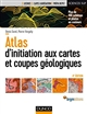 GUIDES GEOLOGIQUES - T1 - ATLAS D'INITIATION AUX CARTES ET COUPES GEOLOGIQUES - 4E ED