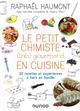LE PETIT CHIMISTE (TRES) GOURMAND EN CUISINE  -  30 RECETTES ET EXPERIENCES A FAIRE EN FAMILLE (3E EDITION)