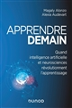 APPRENDRE DEMAIN  -  QUAND INTELLIGENCE ARTIFICIELLE ET NEUROSCIENCES REVOLUTIONNENT L'APPRENTISSAGE