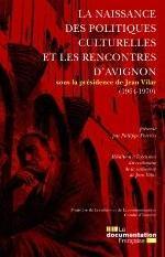 LA NAISSANCE DES POLITIQUES CULTURELLES ET LES RENCONTRES D'AVIGNON (1964-1970)