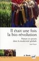 IL ETAIT UNE FOIS LA BIO-REVOLUTION - NATURE ET SAVOIRS DANS LA MODERNITE GLOBALE FOYER JEAN PUF