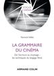 LA GRAMMAIRE DU CINEMA - DE L'ECRITURE AU MONTAGE : LES TECHNIQUES DU LANGAGE FILME