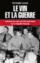 LE VIN ET LA GUERRE - COMMENT LES NAZIS ONT FAIT MAIN BASSE SUR LE VIGNOBLE FRANCAIS