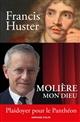 MOLIERE MON DIEU - PLAIDOYER POUR LE PANTHEON