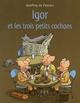 IGOR ET LES TROIS PETITS COCHONS PENNART G DE EDL