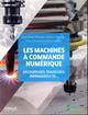 LES MACHINES A COMMANDE NUMERIQUE - DECOUPEUSES  FRAISEUSES  IMPRIMANTES 3D  PREFACES DE NEIL GERSHE