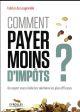 COMMENT PAYER MOINS D'IMPOTS ?