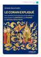 LE CORAN EXPLIQUE - UNE SYNTHESE D'INTRODUCTION ET DE REFERENCE POUR ECLAIRER LE CONTEXTE, LES VALEU