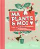 MA PLANTE ET MOI - POUR UNE RELATION HARMONIEUSE ET FLORISSANTE AVEC SES PLANTES D INTERIEUR COLLECTIF EYROLLES