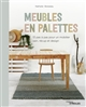 MEUBLES EN PALETTES  -  12 PAS A PAS POUR UN MOBILIER SAIN, RECUP ET DESIGN