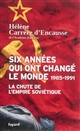 SIX ANNEES QUI ONT CHANGE LE MONDE 1985-1991