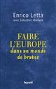 FAIRE L'EUROPE DANS UN MONDE DE BRUTES Letta Enrico Fayard