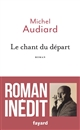 LE CHANT DU DEPART Audiard Michel Fayard