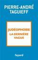 JUDEOPHOBIE, LA DERNIERE VAGUE TAGUIEFF PIERRE-ANDR FAYARD