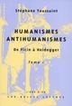 HUMANISME, ANTIHUMANISMES T.1  -  DE FICIN A HEIDEGGER
