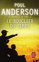 LE BOUCLIER DU TEMPS (LA PATROUILLE DU TEMPS, TOME 4) ANDERSON P LGF/Livre de Poche