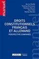 DROITS CONSTITUTIONNELS FRANCAIS ET ALLEMAND  -  PERSPECTIVE COMPAREE