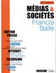 MEDIAS ET SOCIETES  -  INTERNET, PRESSE, EDITION, CINEMA, RADIO, TELEVISION (18E EDITION)