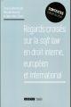 REGARDS CROISES SUR LA SOFT LAW EN DROIT INTERNE EUROPEEN ET INTERNATIONAL
