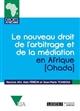 LE NOUVEAU DROIT DE L'ARBITRAGE ET DE LA MEDIATION EN AFRIQUE (OHADA) - COMMENTAIRES DE L ACTE UNIFO