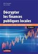 DECRYPTER LES FINANCES PUBLIQUES LOCALES  -  CONCOURS FINANCIERS, FISCALITE, ANALYSE FINANCIERE, PEREQUATION (3E EDITION)