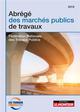LE MONITEUR - 2E EDITION 2019 - ABREGE DES MARCHES PUBLICS DE TRAVAUX - 2E ED - FEDERATION NATIONALE