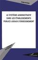 SYSTEME ADMINISTRATIF DANS LES ETABLISSEMENTS PUBLICS LOCAUX D'ENSEIGNEMENT