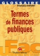GLOSSAIRE DE FINANCES PUBLIQUES