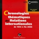 CHRONOLOGIES THEMATIQUES DES RELATIONS INTERNATIONALES - DE 1945 A FIN 2006, 1ERE EDITION