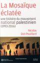 LA MOSAIQUE ECLATEE - UNE HISTOIRE DU MOUVEMENT NATIONAL PALESTINIEN (1993-2016)