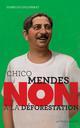 CHICO MENDES : NON A LA DEFORESTATION