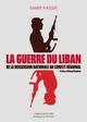 LA GUERRE DU LIBAN - DE LA DISSENSION NATIONALE AU CONFLIT REGIONAL (1975-1982)
