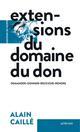 EXTENSIONS DU DOMAINE DU DON - DEMANDER-DONNER-RECEVOIR-RENDRE CAILLE ALAIN ACTES SUD