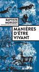 MANIERES D'ETRE VIVANT  -  ENQUETES SUR LA VIE A TRAVERS NOUS - MORIZOT/DAMASIO