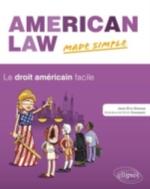 AMERICAN LAW MADE SIMPLE. LE DROIT AMERICAIN FACILE