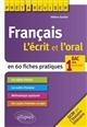 FRANCAIS. L'ECRIT ET L'ORAL EN 60 FICHES PRATIQUES. 1RES TOUTES SERIES