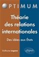 THEORIE DES RELATIONS INTERNATIONALES. DES IDEES AUX ETATS