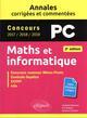 MATHS ET INFORMATIQUE. PC. ANNALES CORRIGEES ET COMMENTEES. CONCOURS 201720182019 - 2E EDITION