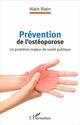 PREVENTION DE L'OSTEOPOROSE - UN PROBLEME MAJEUR DE SANTE PUBLIQUE