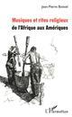 MUSIQUES ET RITES RELIGIEUX DE L'AFRIQUE AUX AMERIQUES