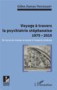 VOYAGE A TRAVERS LA PSYCHIATRIE STEPHANOISE 1975 2015 DE L'ENVIE DE CHANGER LE MONDE A L'IMAGERIE CE FROISSART GILLES DAM L'HARMATTAN