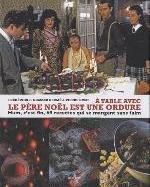 A TABLE AVEC LE PERE NOEL EST UNE ORDURE. HUM, C'EST FIN, 69 RECETTES QUI SE MANGENT SANS FAIM