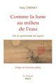 COMME LA LUNE AU MILIEU DE L'EAU  -  ART ET SPIRITUALITE AU JAPON