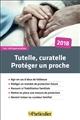 TUTELLE, CURATELLE, PROTEGER UN PROCHE 2018 - AGIR EN CAS D ABUS DE FAIBLESSE  REDIGER UN MANDAT DE